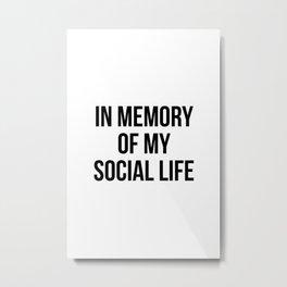 In memory of my social life Metal Print