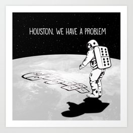 Houston, we have a problem Art Print