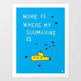 Home is where my submarine is. Art Print