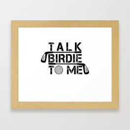 Talk Birdie To Me - Funny Golf Golfer Golfing Gift Framed Art Print