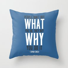 People Don't Buy What You Do, They Buy Why You Do It Throw Pillow