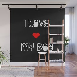 I love my dog quote Wall Mural