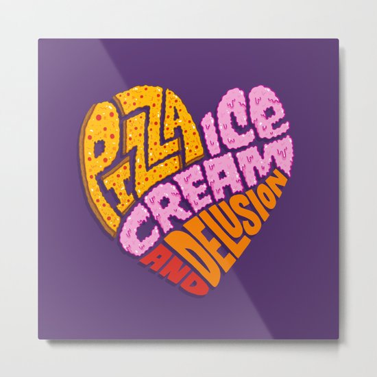 Pizza Ice Cream and Delusion Metal Print