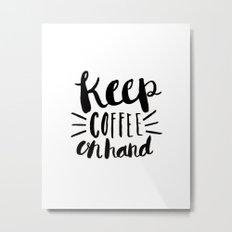 Keep Coffee On Hand - Black & White Metal Print