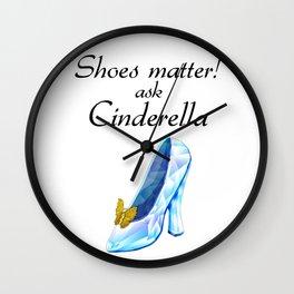 Shoes matter! Ask Cinderella Wall Clock