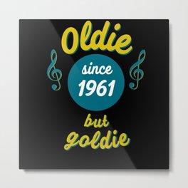Oldie but goldie since 1961 birthday gift 60th Metal Print