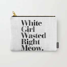 White Girl Wasted Right Meow Dirty Vintage Print Carry-All Pouch