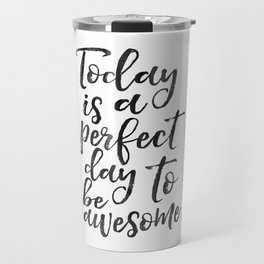 PRINTABLE WALL ART, Today Is A Perfect Day To Be Awesome,Don't Forget To Be Awesome,Good Vibes Only Travel Mug