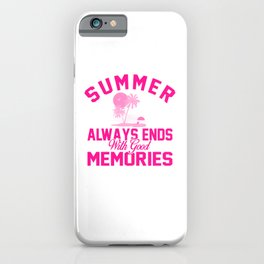 Summer Always Ends With Good Memories mag iPhone Case