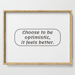 Choose to be optimistic, it feels better. Dalai Lama Positive quote Serving Tray
