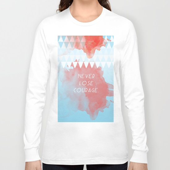 Never lose courage Long Sleeve T-shirt