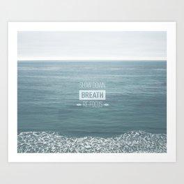 Slow Down, Breath, Re-Focus.  Art Print