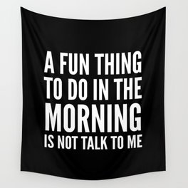 A Fun Thing To Do In The Morning Is Not Talk To Me (Black & White) Wall Tapestry