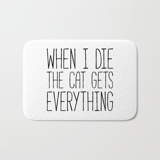 Cat Gets Everything Funny Quote Bath Mat