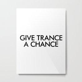 Give Trance A Chance Metal Print