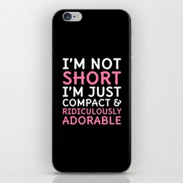 I'm Not Short I'm Just Compact & Ridiculously Adorable (Black) iPhone Skin
