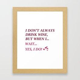 I Don't Always Drink Wine Framed Art Print
