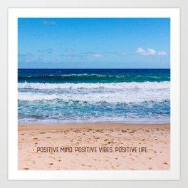 Positive Mind. Positive Vibes. Positive Life. Art Print