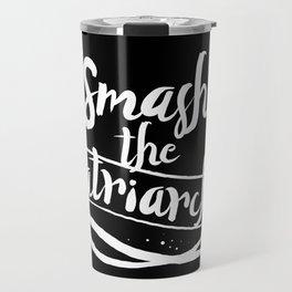 Smash The Patriarchy! Travel Mug
