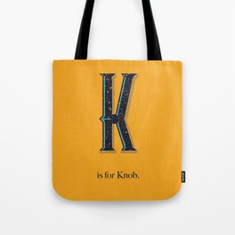 K is for Knob. Tote Bag