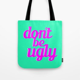 Don't Be Ugly Tote Bag