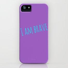 I Am Brave iPhone Case
