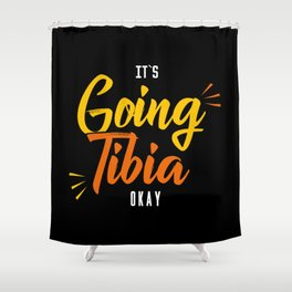 It's Going Tibia Okay Shower Curtain