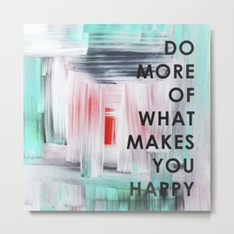 Do more of what makes you happy 2017 Metal Print