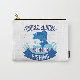 Work Sucks Going Fishing Angling Fishermen Gift Carry-All Pouch