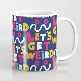 let's get weird Coffee Mug