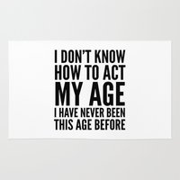 sayings Area & Throw Rugs featuring I DON'T KNOW HOW TO ACT MY AGE I HAVE NEVER BEEN THIS AGE BEFORE by CreativeAngel