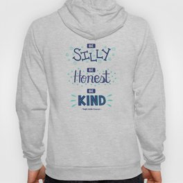 Be Silly. Be Honest. Be Kind. Hoody