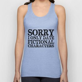 Sorry, I only date fictional characters!  Unisex Tank Top
