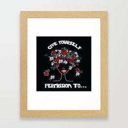 Give Yourself Permission to... Framed Art Print