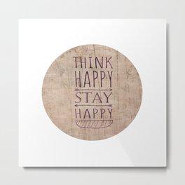 Think happy,stay happy Metal Print