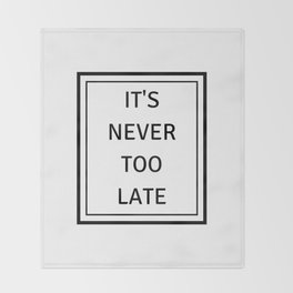 never too late Throw Blanket