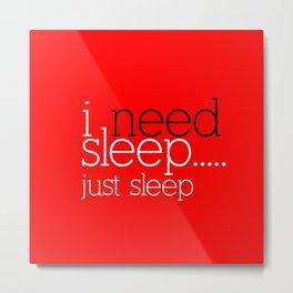 i need more sleep just sleep Metal Print