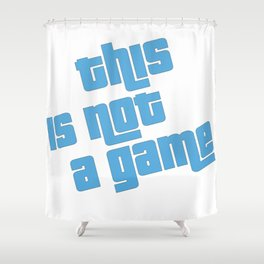 This is not a game Shower Curtain
