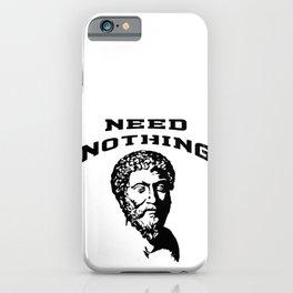 Need Nothing | Marcus Aurelius - Stoicism iPhone Case