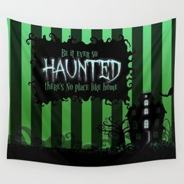 Be it ever so Haunted, there's no place like Home - Green Wall Tapestry