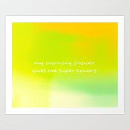 My Morning Shower Gives Me Super Powers (Yellow & Green) Art Print