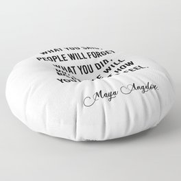 People will never forget what you said Floor Pillow