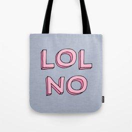 LOL NO Tote Bag