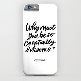 Constantly irksome - Schitt's Creek quote iPhone Case
