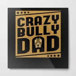 Crazy Bully Dad | American Bully Gift Metal Print