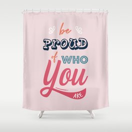 Be Proud Of You Shower Curtain