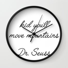 kid you'll move mountains Wall Clock
