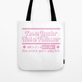 """""""I'm A Leader Not Follower, Unless It's A Dark Place Then Screw It, You're Going First"""" tee design!  Tote Bag"""