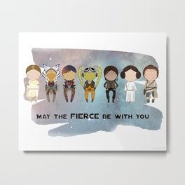 May the Fierce Be With You Metal Print