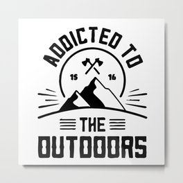 Addicted to Outdoors Camping Outdoors Metal Print